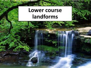 Lower course landforms