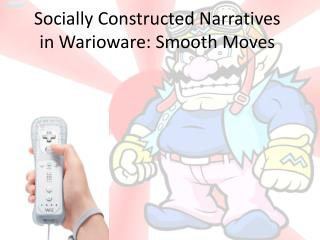 Socially Constructed Narratives in  Warioware : Smooth Moves