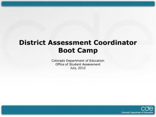 District Assessment Coordinator Boot Camp  Colorado Department of  Education