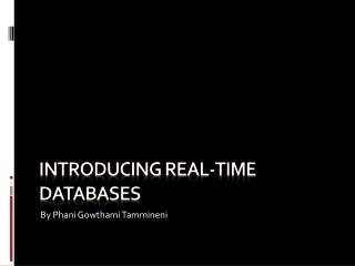Introducing  Real-Time Databases