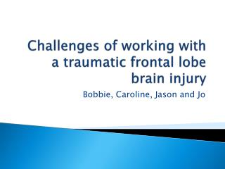 Challenges of working with a traumatic frontal lobe brain injury