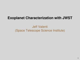 Exoplanet Characterization with JWST Jeff Valenti (Space Telescope Science Institute)
