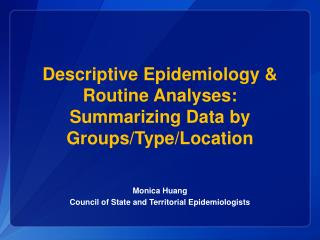 Descriptive Epidemiology & Routine Analyses: Summarizing Data  by  Groups/Type/Location