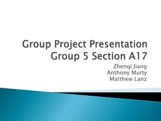 Group Project Presentation Group 5 Section A17