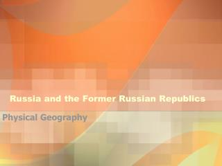 Russia and the Former Russian Republics