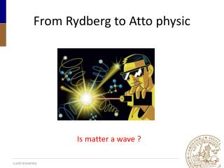 From Rydberg  to  Atto  physic