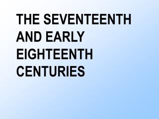 THE SEVENTEENTH AND EARLY EIGHTEENTH CENTURIES