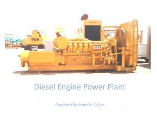Diesel Engine Power Plant Prepared By: Nimesh Gajjar