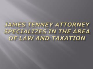 James tenney attorney specializes in the area of law and tax
