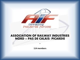 ASSOCIATION OF RAILWAY INDUSTRIES NORD – PAS DE CALAIS- PICARDIE = 114  members