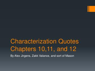 Characterization Quotes Chapters 10,11, and 12