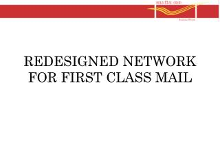 REDESIGNED NETWORK FOR FIRST CLASS MAIL