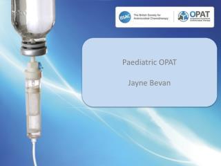 Paediatric OPAT Jayne Bevan