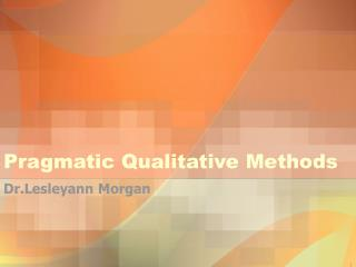 Pragmatic Qualitative Methods