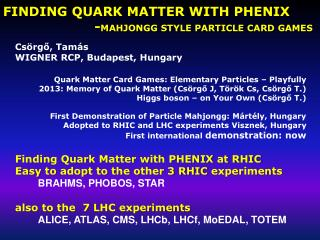 FINDING QUARK MATTER WITH PHENIX               				- mahjongg style  particle card games