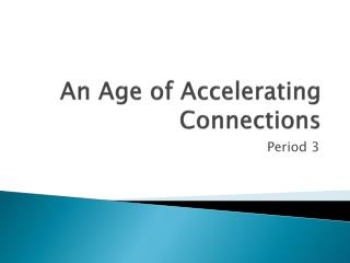 An Age of Accelerating Connections