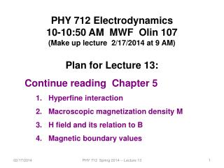 PHY 712 Electrodynamics 10-10:50 AM  MWF  Olin 107 (Make up lecture  2/17/2014 at 9 AM)