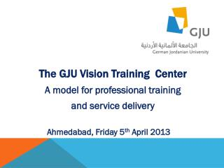 The GJU Vision Training   Center A model for professional training  and service delivery