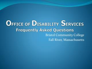 O FFICE OF  D ISABILITY  S ERVICES Frequently Asked Questions