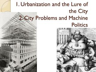 1. Urbanization and the Lure of the City 2. City Problems and Machine Politics