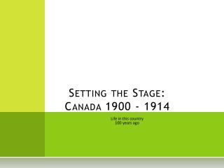 Setting the Stage:      Canada  1900 - 1914