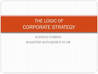 THE LOGIC OF CORPORATE STRATEGY