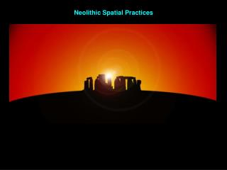 Neolithic Spatial Practices