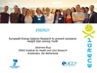ENERGY EuropeaN Energy balance Research to prevent excessive weight Gain among Youth Johannes Brug