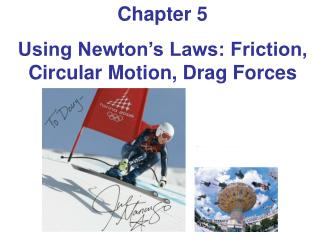 Chapter 5 Using Newton's Laws: Friction, Circular Motion, Drag Forces