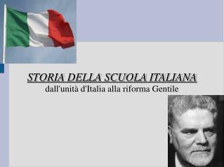 STORIA DELLA SCUOLA ITALIANA  dall'unità d'Italia alla riforma Gentile