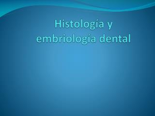 Histología y embriología dental