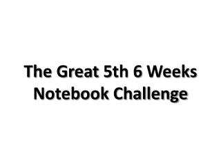 The Great 5th 6 Weeks Notebook Challenge