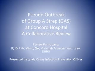 Pseudo  Outbreak  of  Group A Strep (GAS)  at  Concord Hospital A Collaborative  Review