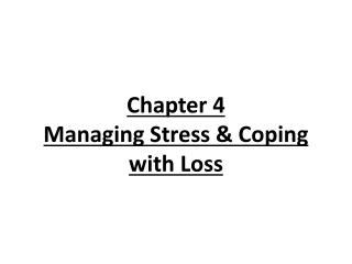 Chapter 4 Managing Stress & Coping with Loss