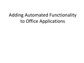 Adding Automated Functionality to Office Applications