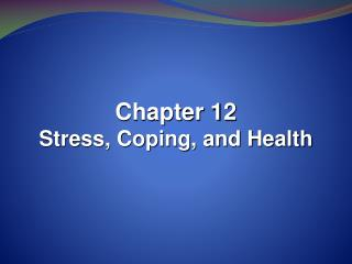 Chapter 12 Stress, Coping, and Health