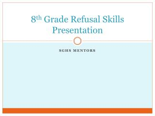 8 th  Grade Refusal Skills Presentation