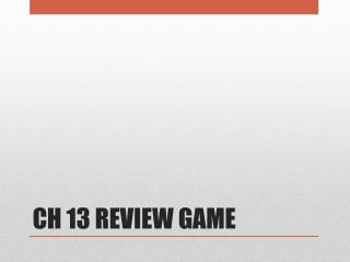 CH 13 REVIEW GAME