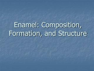 Enamel :  Composition ,  Formation ,  and  Structure
