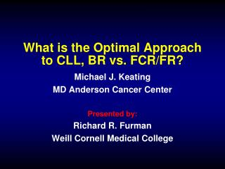 What is the  Optimal  A pproach  to CLL, BR vs. FCR/FR?