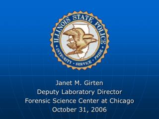 Janet M. Girten Deputy Laboratory Director Forensic Science Center at Chicago October 31, 2006