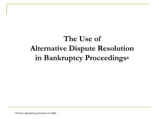 The Use of Alternative Dispute Resolution in Bankruptcy Proceedings *
