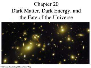 Chapter 20 Dark Matter, Dark Energy, and the Fate of the Universe