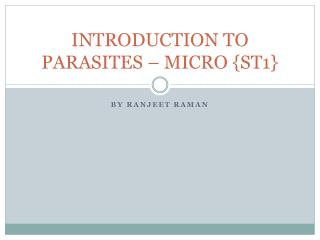 INTRODUCTION TO PARASITES – MICRO {ST1 }