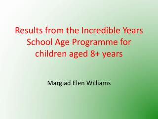 Results from the Incredible Years School Age Programme for children aged 8+ years