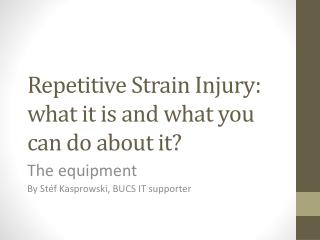 Repetitive Strain  Injury:  what it is and what you can do about  it?