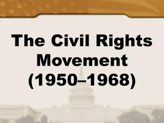 The Civil Rights Movement (1950–1968)