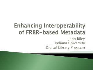 Enhancing Interoperability of FRBR-based Metadata