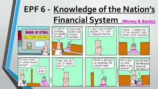 EPF 6 -  Knowledge of the Nation's Financial System (Money & Banks)