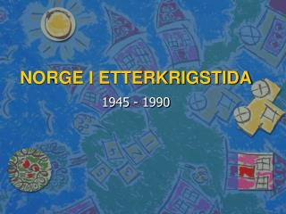 NORGE I ETTERKRIGSTIDA